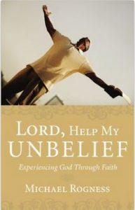 Lord, Help My Unbelief: Experiencing God Through Faith