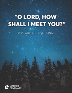 """O Lord, How Shall I Meet You?"" 2020 Advent Devotional Luther Seminary"