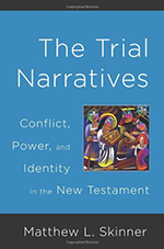 The Trial Narratives: Conflict, Power and Identity in the New Testament