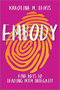 Embody: Five Keys to Leading With Integrity