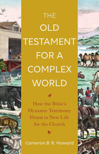 The Old Testament for a Complex World How the Bible's Dynamic Testimony Points to New Life for the Church