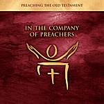 In the Company of Preachers: Preaching the Old Testament
